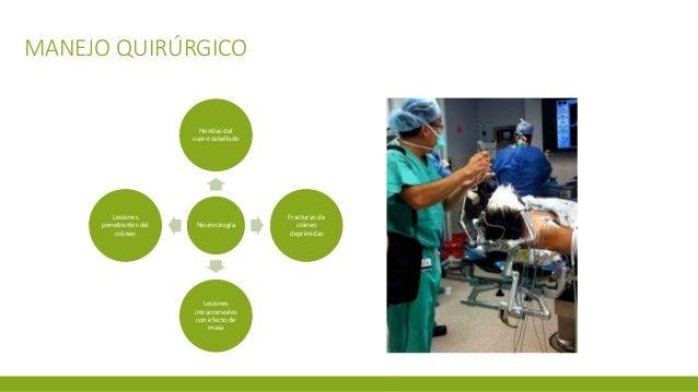 MANEJO QUIRÚRGICO Neurocirugía Heridas del cuero cabelludo Fracturas de cráneo deprimidas Lesiones intracraneales con efec...