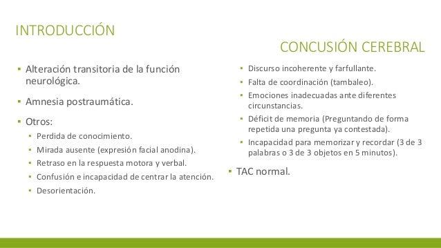 INTRODUCCIÓN CONCUSIÓN CEREBRAL ▪ Alteración transitoria de la función neurológica. ▪ Amnesia postraumática. ▪ Otros: ▪ Pe...