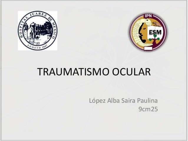 TRAUMATISMO OCULAR López Alba Saira Paulina 9cm25