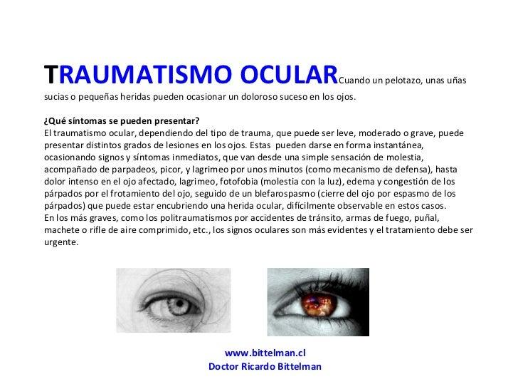 TRAUMATISMO OCULAR Cuando un pelotazo, unas uñas sucias o pequeñas heridas pueden ocasionar un doloroso suceso en los ojos...