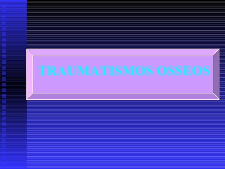 TRAUMATISMOS OSSEOS