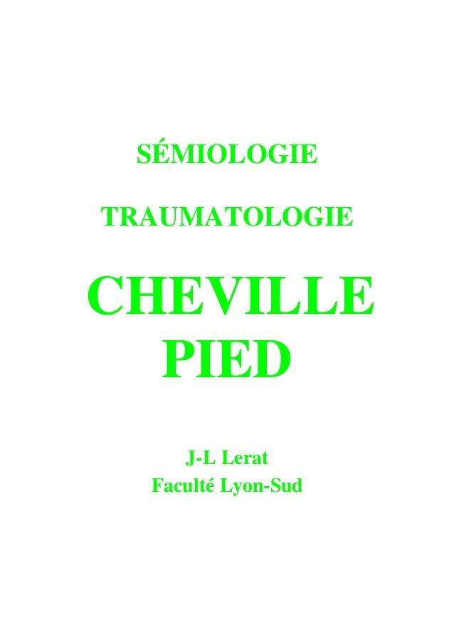 SÉMIOLOGIE TRAUMATOLOGIE CHEVILLE PIED J-L Lerat Faculté Lyon-Sud