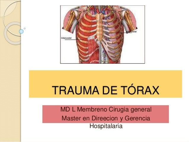 TRAUMA DE TÓRAX MD L Membreno Cirugia general Master en Direecion y Gerencia Hospitalaria