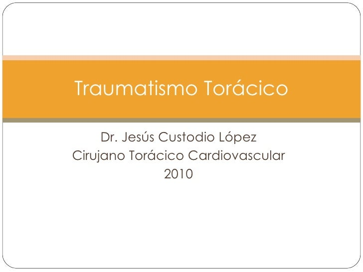 Dr. Jesús Custodio López Cirujano Torácico Cardiovascular 2010 Traumatismo Torácico