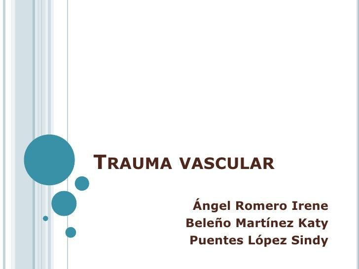 Trauma vascular <br />Ángel Romero Irene<br />Beleño Martínez Katy<br />Puentes López Sindy<br />