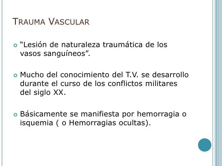 """Trauma Vascular <br />""""Lesión de naturaleza traumática de los vasos sanguíneos"""".<br />Mucho del conocimiento del T.V. se d..."""