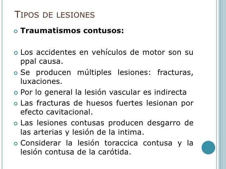 Tipos de lesiones<br />Traumatismos contusos:<br />Los accidentes en vehículos de motor son su ppal causa.<br />Se produce...
