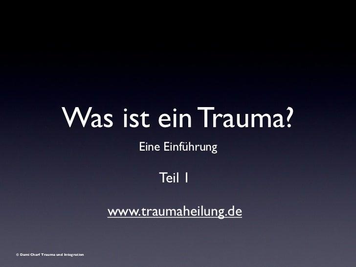 Was ist ein Trauma?                                          Eine Einführung                                             T...