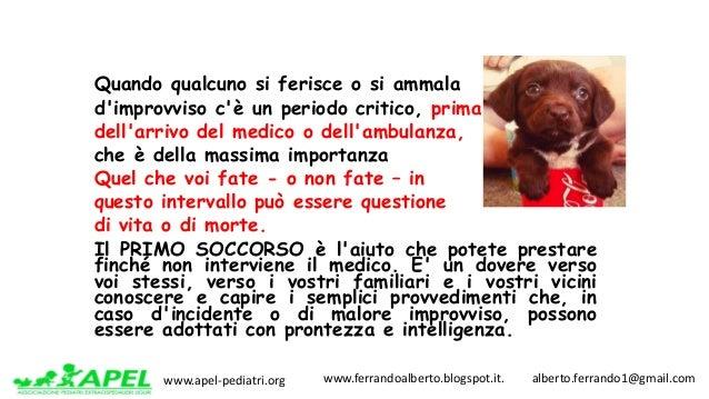 www.apel-pediatri.org www.ferrandoalberto.blogspot.it.alberto.ferrando1@gmail.com Quando qualcuno si ferisce o si...