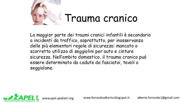 www.apel-pediatri.org www.ferrandoalberto.blogspot.it.alberto.ferrando1@gmail.com Trauma cranico La maggior parte...