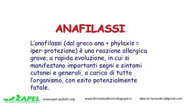 www.apel-pediatri.org www.ferrandoalberto.blogspot.it.alberto.ferrando1@gmail.com L'anafilassi (dal greco ana + p...