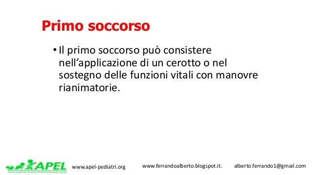 www.apel-pediatri.org www.ferrandoalberto.blogspot.it.alberto.ferrando1@gmail.com Primo soccorso • Ilprimosocco...