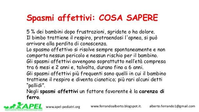 www.apel-pediatri.org www.ferrandoalberto.blogspot.it.alberto.ferrando1@gmail.com Spasmi affettivi: COSA SAPERE 5...