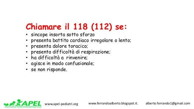 www.apel-pediatri.org www.ferrandoalberto.blogspot.it.alberto.ferrando1@gmail.com Chiamare il 118 (112) se: • sin...