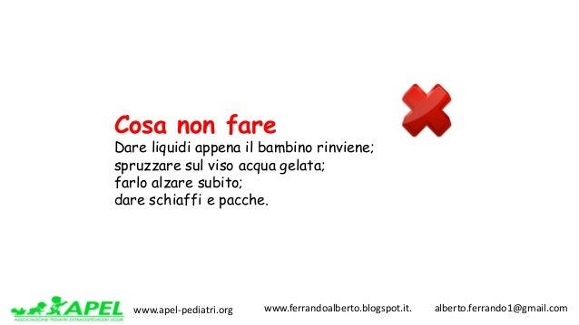 www.apel-pediatri.org www.ferrandoalberto.blogspot.it.alberto.ferrando1@gmail.com Cosa non fare Dare liquidi appe...
