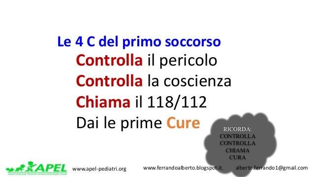 www.apel-pediatri.org www.ferrandoalberto.blogspot.it.alberto.ferrando1@gmail.com 1.Controlla il pericolo 2.Con...