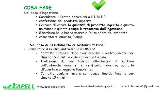 www.apel-pediatri.org www.ferrandoalberto.blogspot.it.alberto.ferrando1@gmail.com COSA FARE Nel caso d'ingestione...