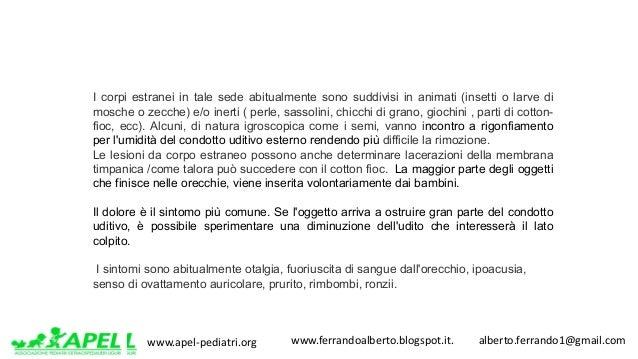 www.apel-pediatri.org www.ferrandoalberto.blogspot.it.alberto.ferrando1@gmail.com I corpi estranei in tale sede a...