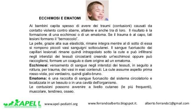 www.apel-pediatri.org www.ferrandoalberto.blogspot.it.alberto.ferrando1@gmail.com ECCHIMOSI E EMATOMI Ai bambini ...