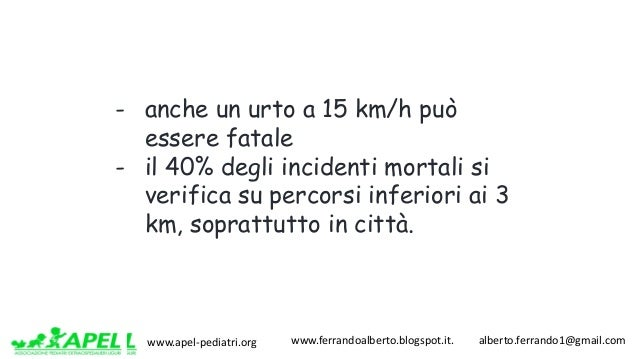 www.apel-pediatri.org www.ferrandoalberto.blogspot.it.alberto.ferrando1@gmail.com - anche un urto a 15 km/h può e...