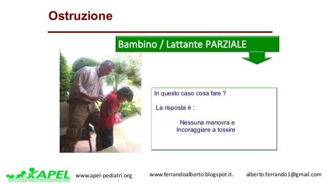 www.apel-pediatri.org www.ferrandoalberto.blogspot.it.alberto.ferrando1@gmail.com Ostruzione Bambino/LattanteP...