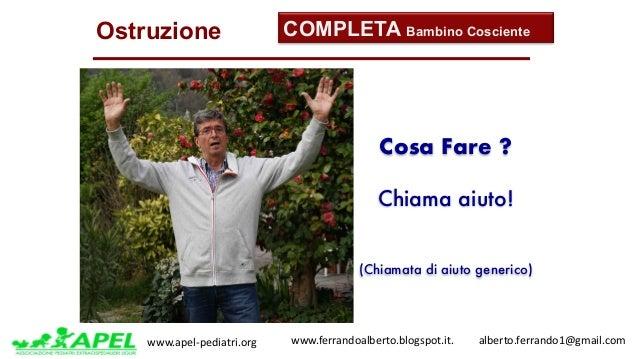 www.apel-pediatri.org www.ferrandoalberto.blogspot.it.alberto.ferrando1@gmail.com Ostruzione Cosa Fare ? Chiama a...