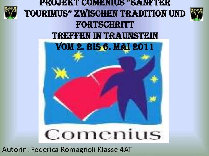 """ProjektComenius """"SanfterTourimus"""" zwischenTradition und FortschrittTreffenin Traunsteinvom2. bis 6. Mai 2011<br />Autorin:..."""