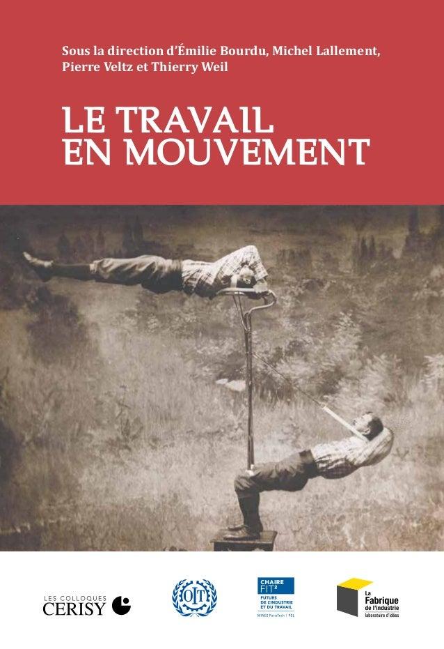 LE TRAVAIL EN MOUVEMENT Sous la direction d'Émilie Bourdu, Michel Lallement, Pierre Veltz et Thierry Weil LE TRAVAIL EN MO...
