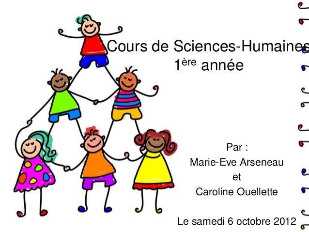 Cours de Sciences-Humaines         1ère année                   Par :           Marie-Eve Arseneau                    et  ...