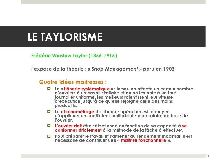 LE TAYLORISMEFrédéric Winslow Taylor (1856-1915)l'exposé de la théorie : « Shop Management » paru en 1903   Quatre idées m...