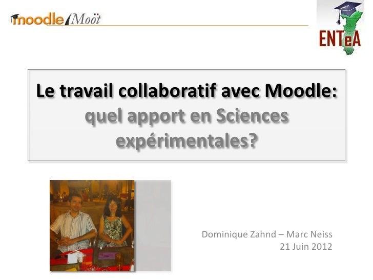 Le travail collaboratif avec Moodle:      quel apport en Sciences          expérimentales?                   Dominique Zah...
