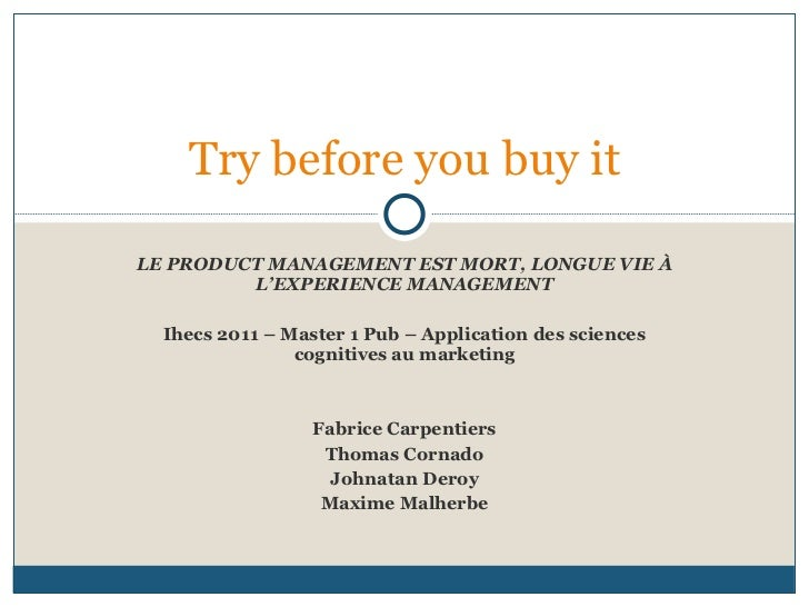 LE PRODUCT MANAGEMENT EST MORT, LONGUE VIE À L'EXPERIENCE MANAGEMENT Ihecs 2011 – Master 1 Pub – Application des sciences ...