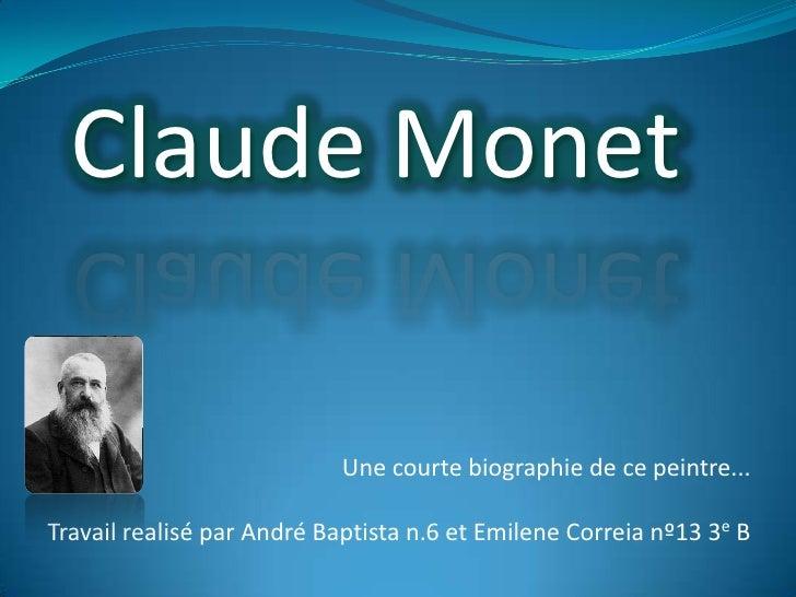 Claude Monet<br />Une courte biographie de ce peintre...<br />Travail realisé par André Baptista n.6 et EmileneCorreia nº1...