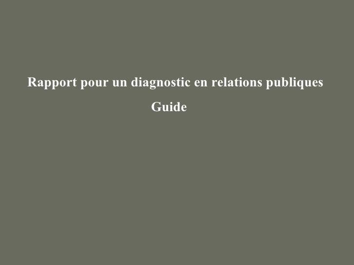 Rapport pour un diagnostic en relations publiques                    Guide