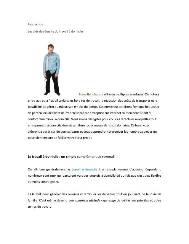 First article  Les clés de réussite du travail à domicile  Travailler chez soi offre de multiples avantages. On notera ent...