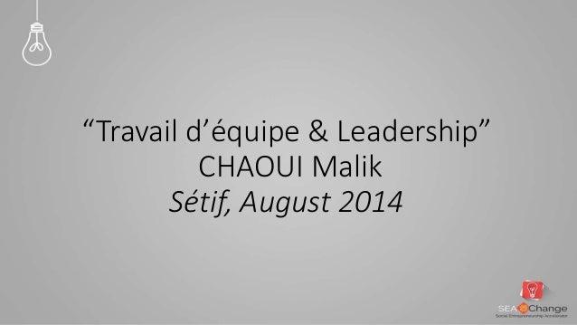 """Travail d'équipe & Leadership""  CHAOUI Malik  Sétif, August 2014"