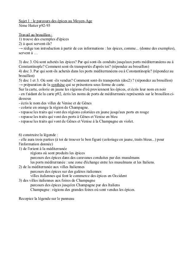 Sujet 1 : le parcours des épices au Moyen-Age 5ème Hatier p92-93 Travail au brouillon : 1) trouve des exemples d'épices 2)...