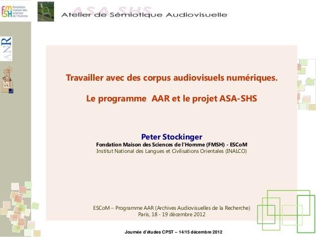 Travailler avec des corpus audiovisuels numériques.    Le programme AAR et le projet ASA-SHS                          Pete...