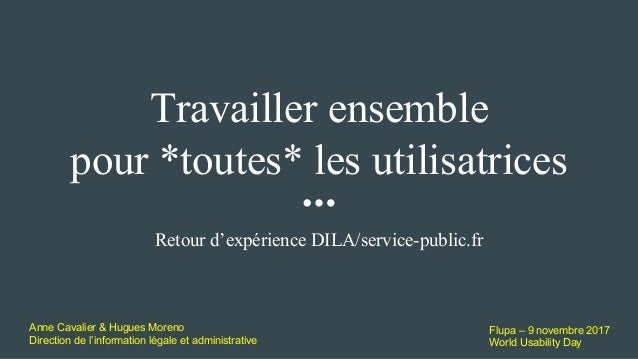 Travailler ensemble pour *toutes* les utilisatrices Retour d'expérience DILA/service-public.fr Anne Cavalier & Hugues More...