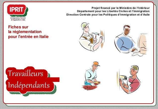 Travailleurs Indépendants Fiches sur la réglementation pour l'entrée en Italie Projet financé par le Ministère de l'Intéri...