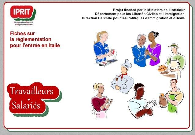 Travailleurs Salariés Fiches sur la réglementation pour l'entrée en Italie Projet financé par le Ministère de l'Intérieur ...