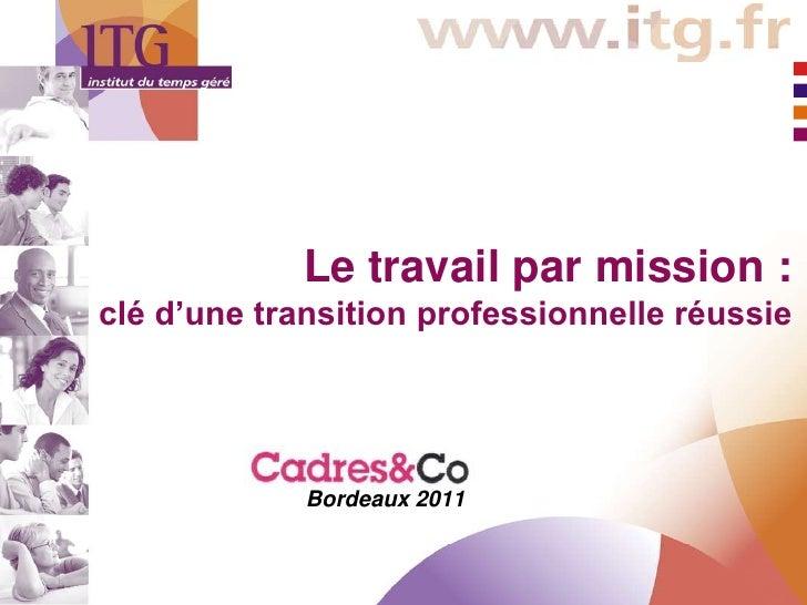 Le travail par mission :clé d'une transition professionnelle réussie           Salon Cadres&Co             Bordeaux 2011