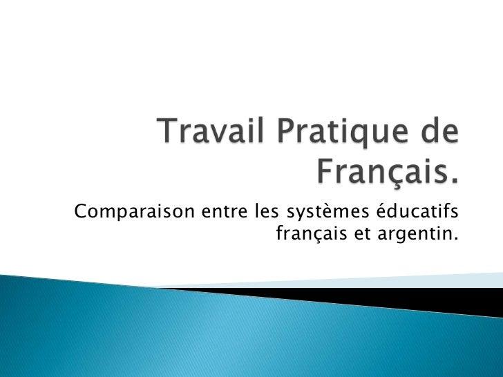 Comparaison entre les systèmes éducatifs                     français et argentin.