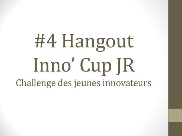 #4 Hangout Inno' Cup JR Challenge des jeunes innovateurs