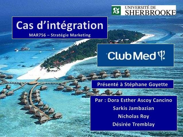 Description du mandat et objectifs Mission: Le Club Med rassemble les meilleures conditions pour créer un monde infini de ...