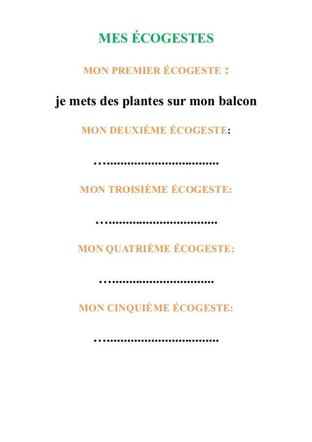 MES ÉCOGESTES MON PREMIER ÉCOGESTE : je mets des plantes sur mon balcon MON DEUXIÈME ÉCOGESTE: ….............................