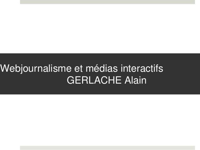 Webjournalisme et médias interactifs GERLACHE Alain