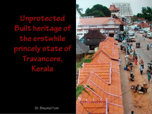 Unprotected Built heritage of the erstwhile princely state of Travancore, Kerala Dr. Binumol Tom