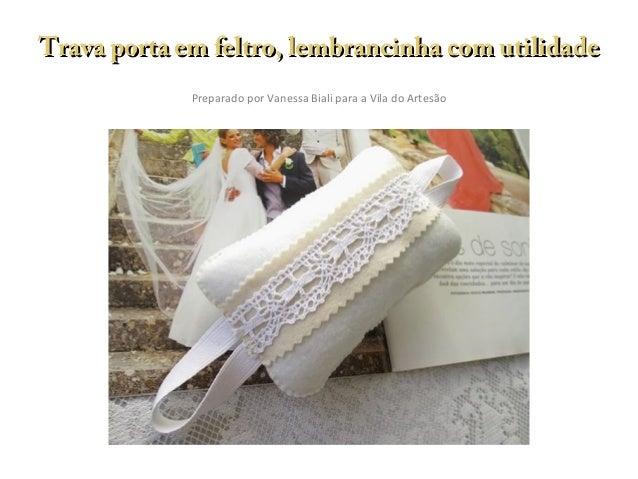 Trava porta em feltro, lembrancinha com utilidade Preparado por Vanessa Biali para a Vila do Artesão