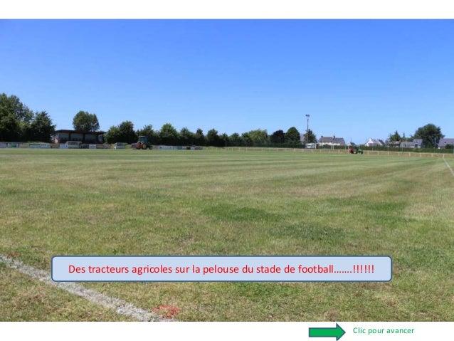 Des tracteurs agricoles sur la pelouse du stade de football…….!!!!!! Clic pour avancer